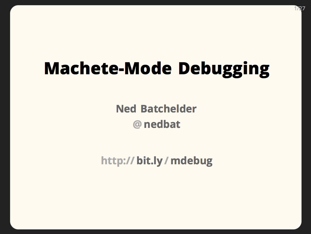 Machete-Mode Debugging