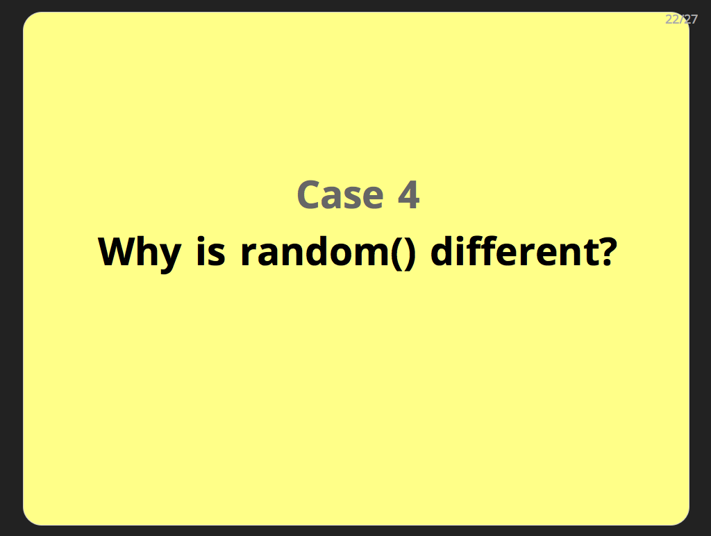 Case 4: Why is random() different?